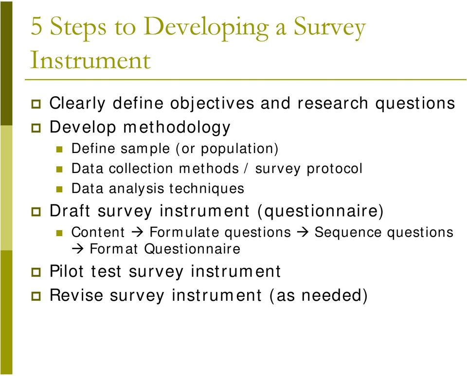 Data analysis techniques Draft survey instrument (questionnaire) Content Formulate questions