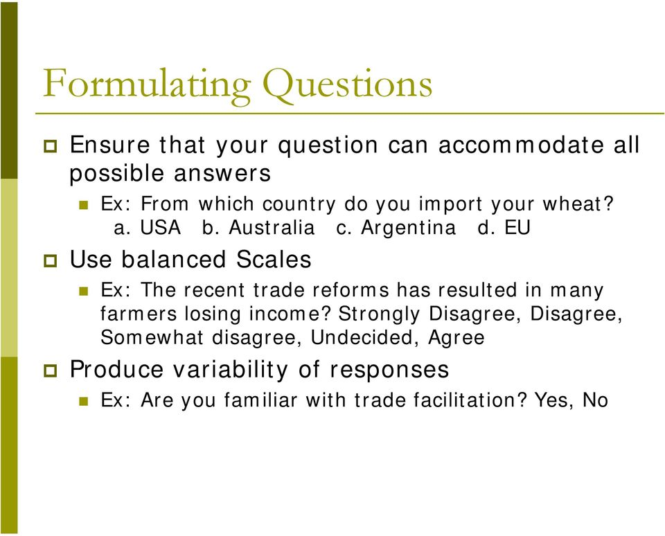 EU Use balanced Scales Ex: The recent trade reforms has resulted in many farmers losing income?