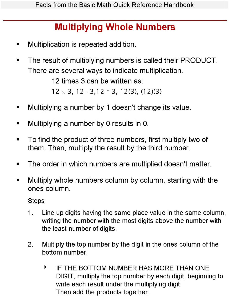 To find the product of three numbers, first multiply two of them. Then, multiply the result by the third number. The order in which numbers are multiplied doesn t matter.