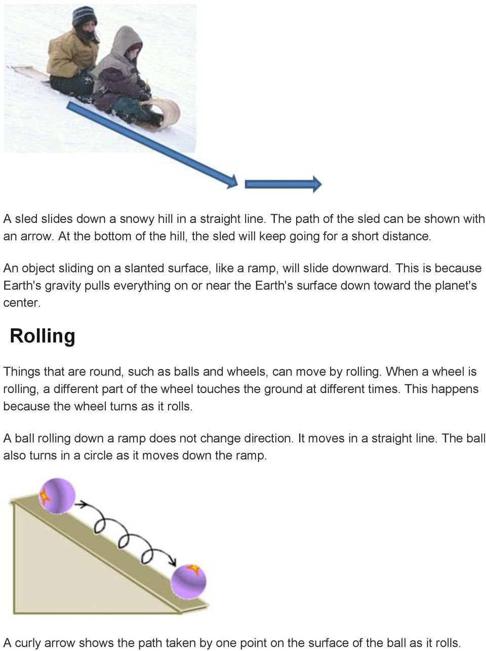 Rolling Things that are round, such as balls and wheels, can move by rolling. When a wheel is rolling, a different part of the wheel touches the ground at different times.