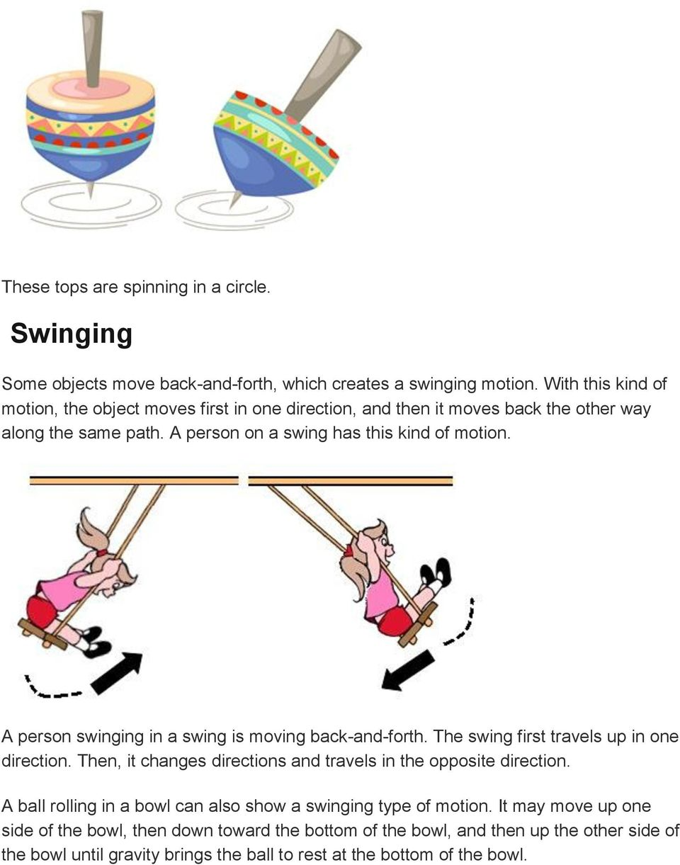 A person swinging in a swing is moving back-and-forth. The swing first travels up in one direction. Then, it changes directions and travels in the opposite direction.