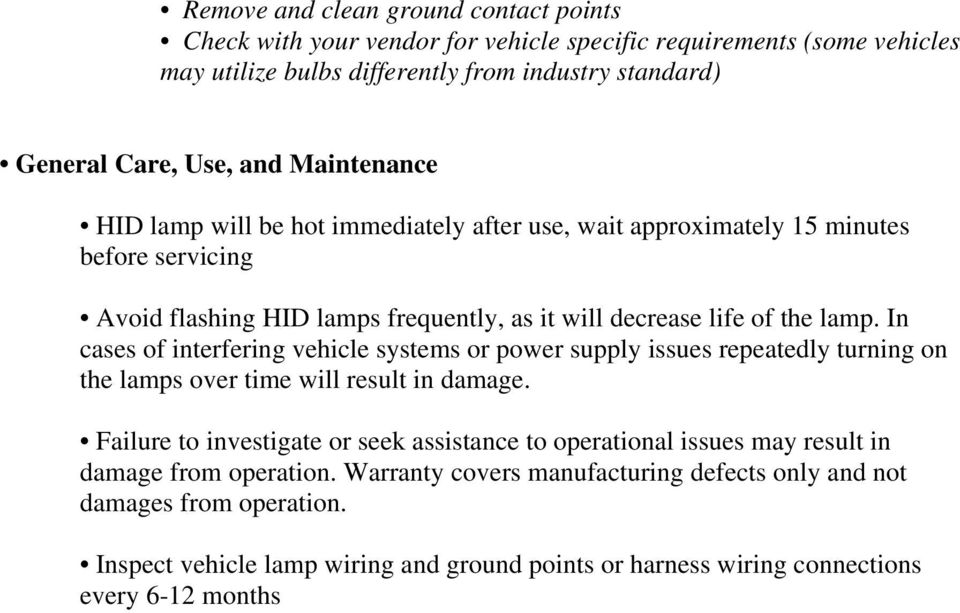 In cases of interfering vehicle systems or power supply issues repeatedly turning on the lamps over time will result in damage.