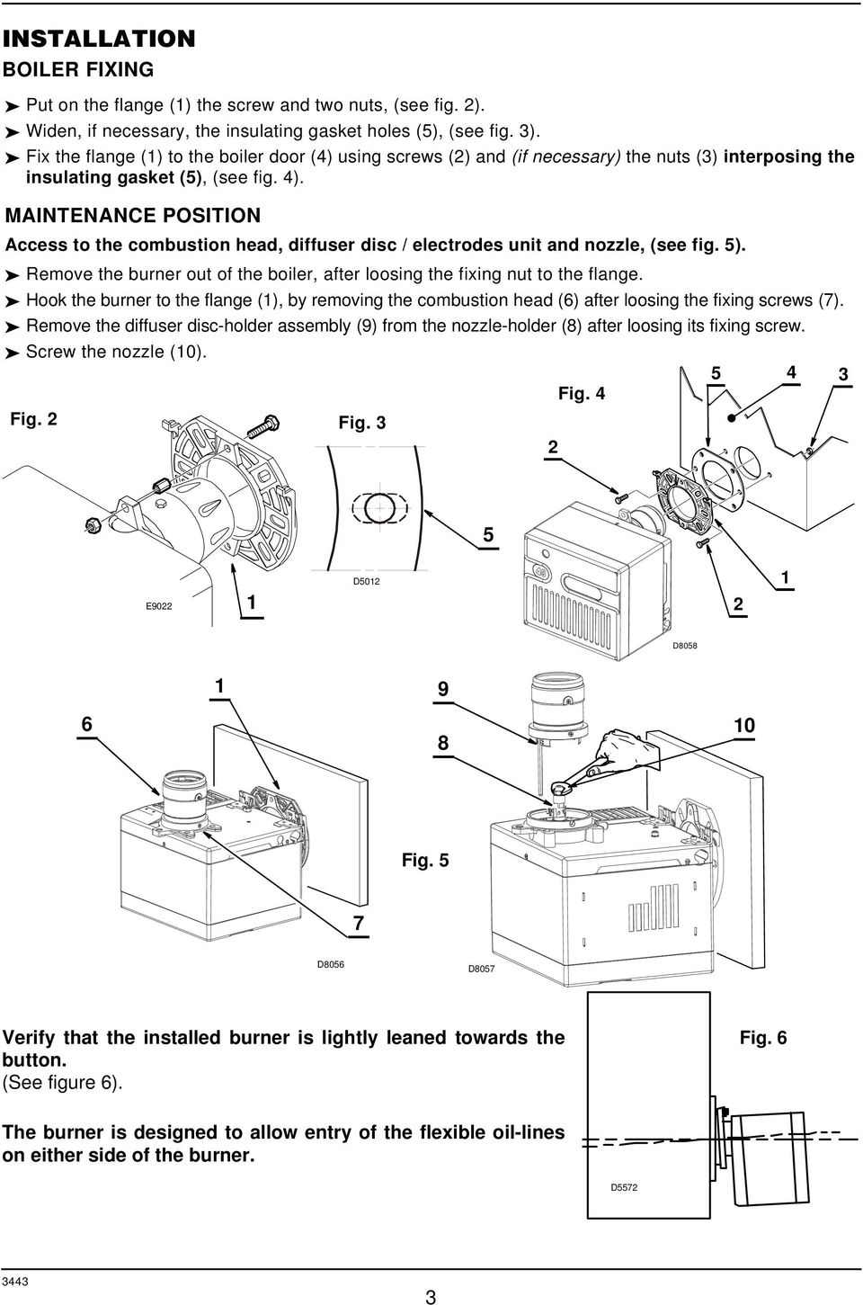 MAINTENANCE POSITION Access to the combustion head, diffuser disc /  electrodes unit and nozzle,