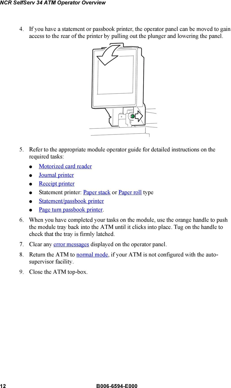 Statement/passbook printer Page turn passbook printer. 6. When you have  completed your