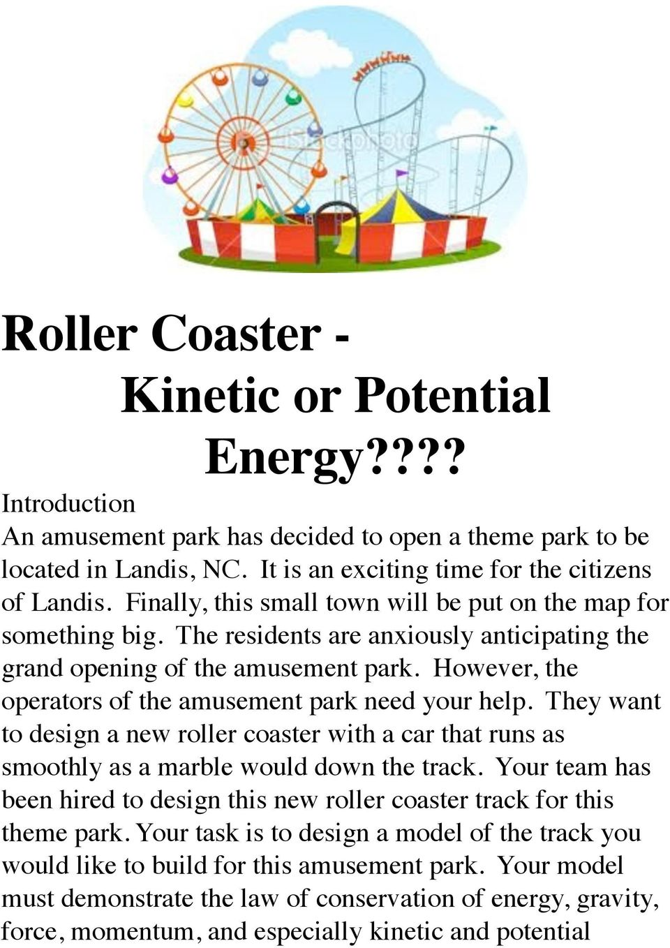 However, the operators of the amusement park need your help. They want to design a new roller coaster with a car that runs as smoothly as a marble would down the track.