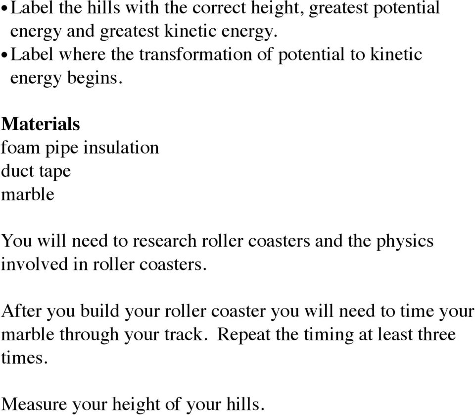 Materials foam pipe insulation duct tape marble You will need to research roller coasters and the physics involved