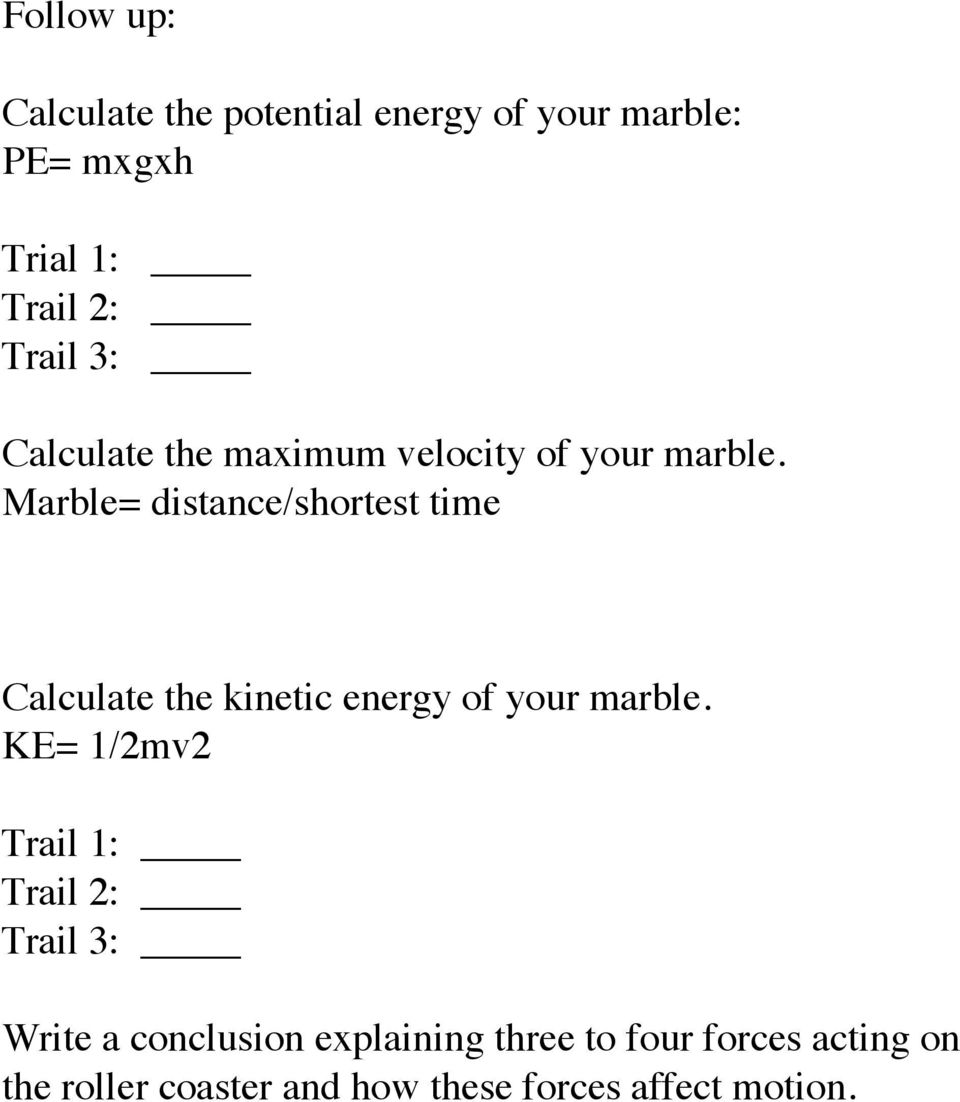 Marble= distance/shortest time Calculate the kinetic energy of your marble.