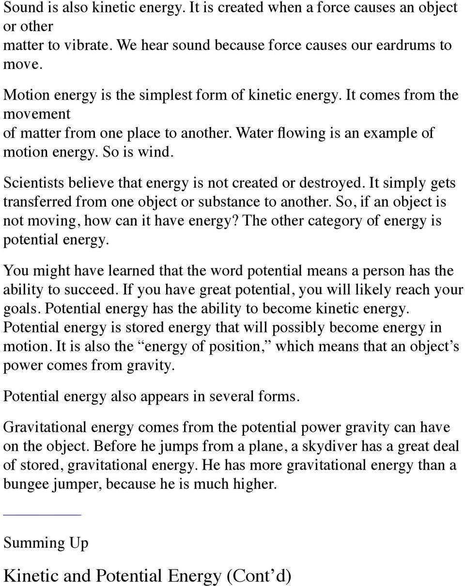 Scientists believe that energy is not created or destroyed. It simply gets transferred from one object or substance to another. So, if an object is not moving, how can it have energy?