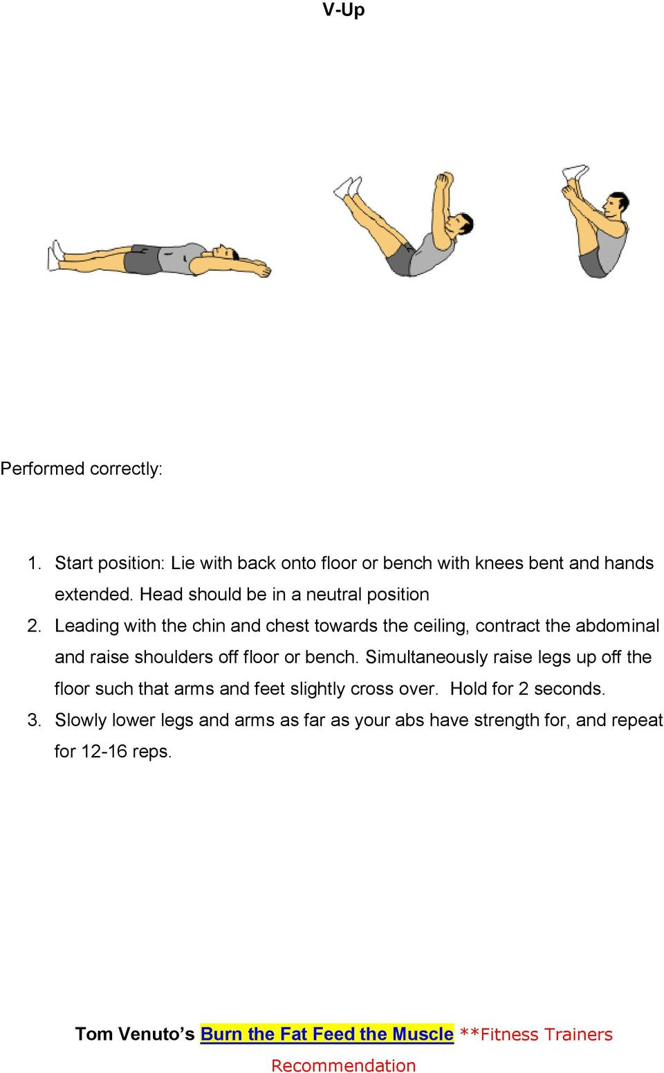 Leading with the chin and chest towards the ceiling, contract the abdominal and raise shoulders off floor or