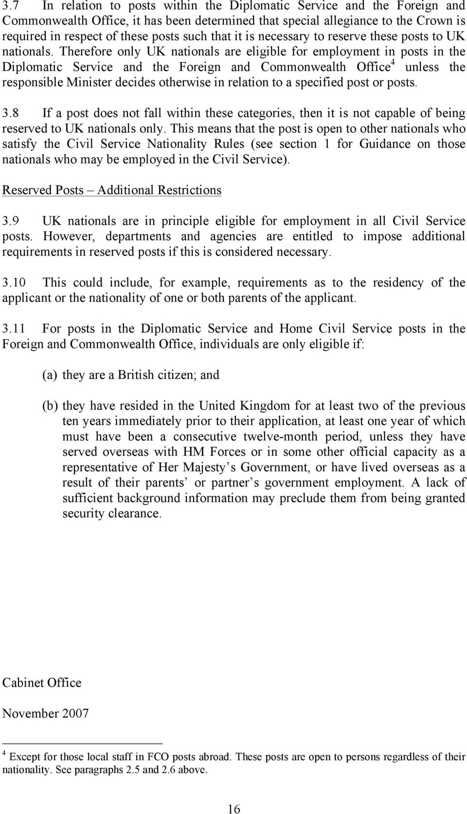 Therefore only UK nationals are eligible for employment in posts in the Diplomatic Service and the Foreign and Commonwealth Office 4 unless the responsible Minister decides otherwise in relation to a