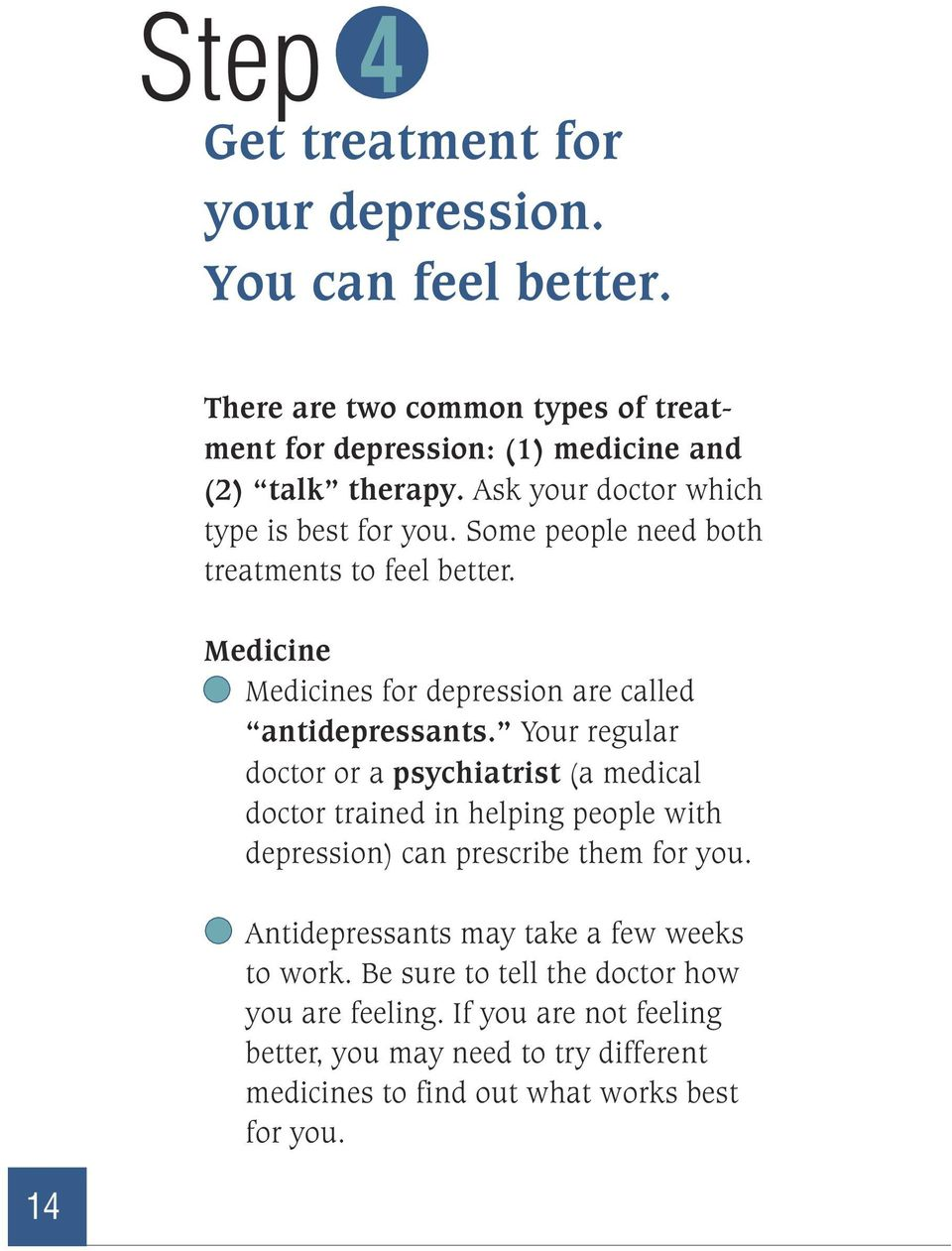 Your regular doctor or a psychiatrist (a medical doctor trained in helping people with depression) can prescribe them for you.
