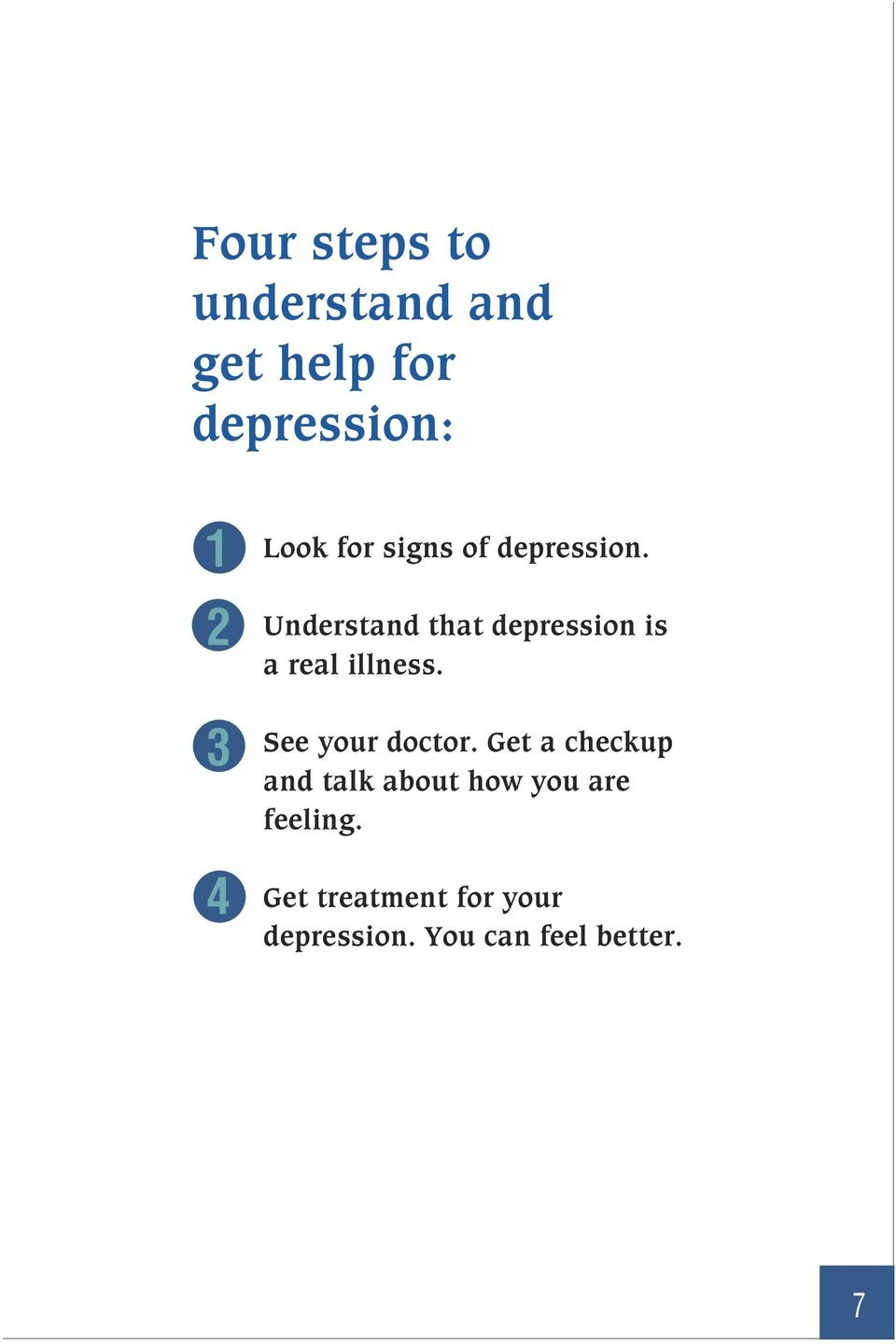 Understand that depression is a real illness. See your doctor.