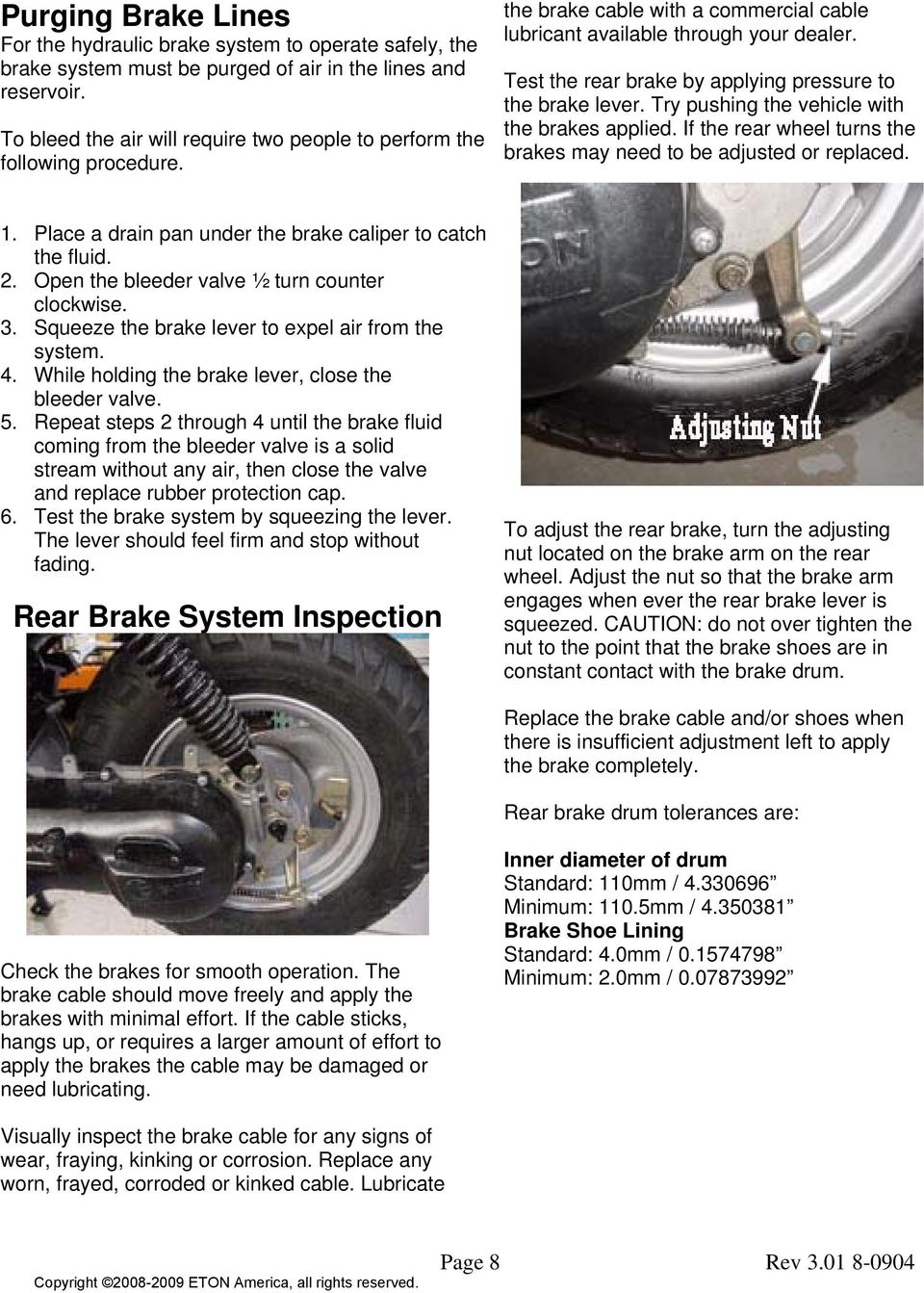 Test the rear brake by applying pressure to the brake lever. Try pushing  the vehicle