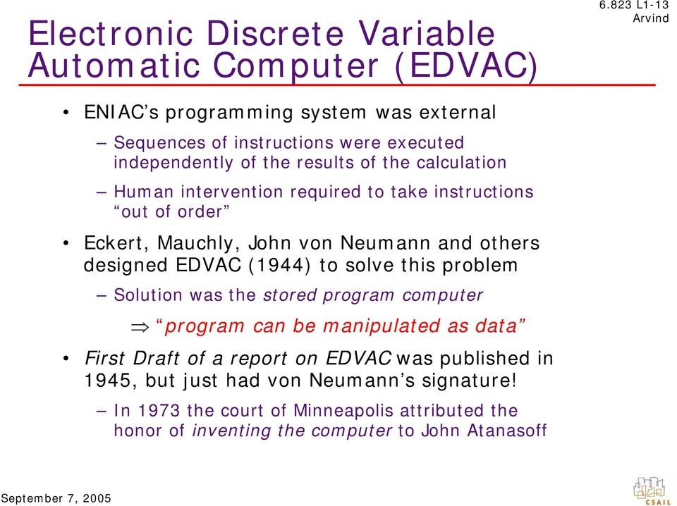 intervention required to take instructions out of order Eckert, Mauchly, John von Neumann and others designed EDVAC (1944) to solve this problem Solution
