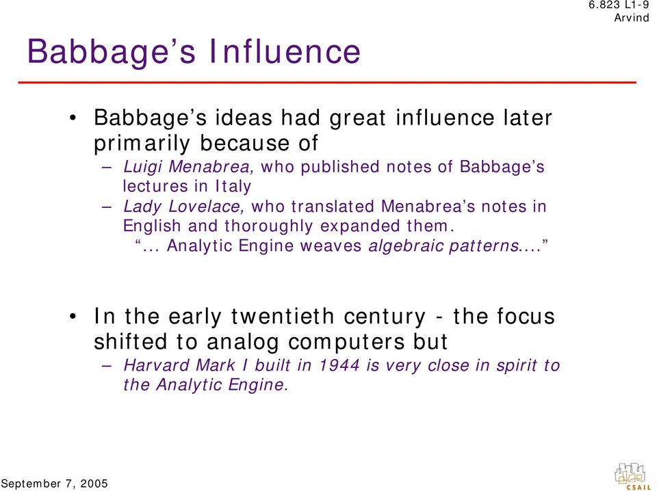 Babbage s lectures in Italy Lady Lovelace, who translated Menabrea s notes in English and thoroughly expanded