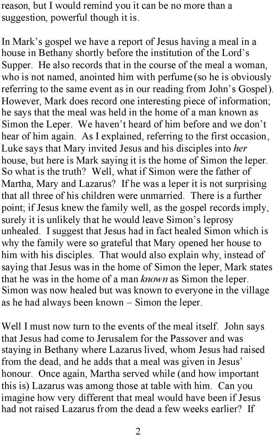 He also records that in the course of the meal a woman, who is not named, anointed him with perfume (so he is obviously referring to the same event as in our reading from John s Gospel).