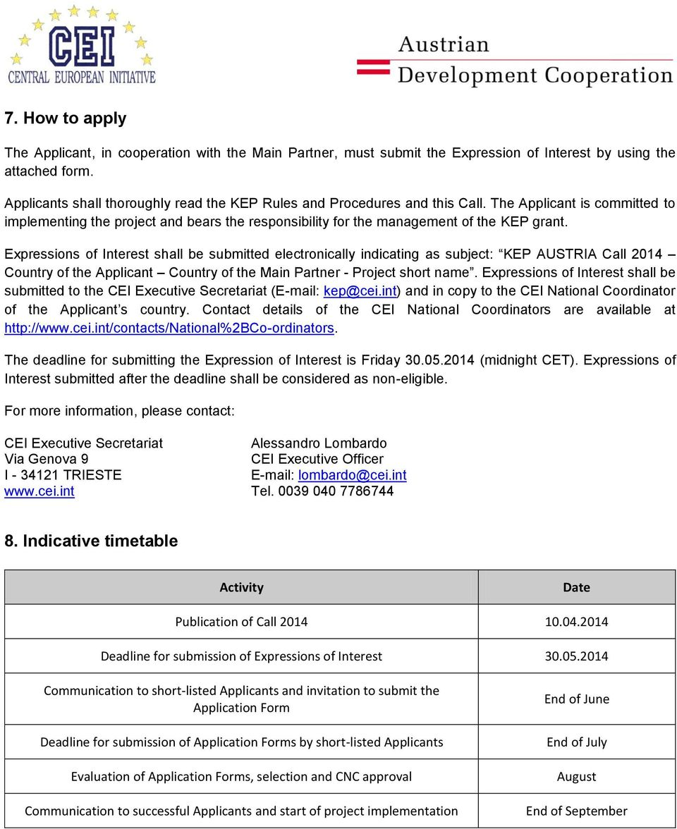 Expressions of Interest shall be submitted electronically indicating as subject: KEP AUSTRIA Call 2014 Country of the Applicant Country of the Main Partner - Project short name.