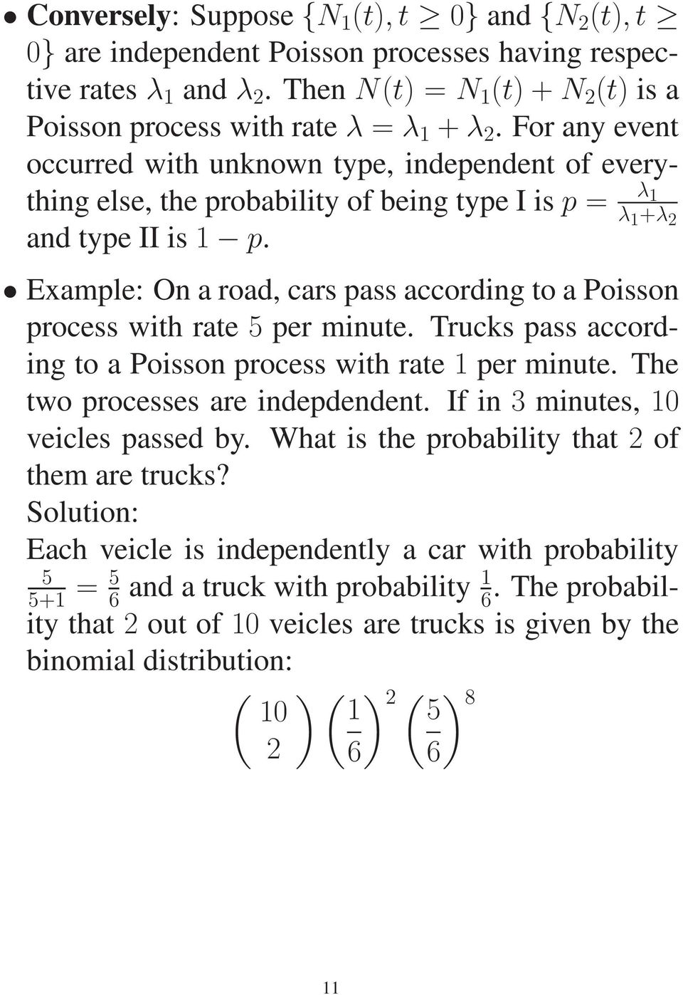 Example: On a road, cars pass according to a Poisson process with rate 5 per minute. Trucks pass according to a Poisson process with rate 1 per minute. The two processes are indepdendent.