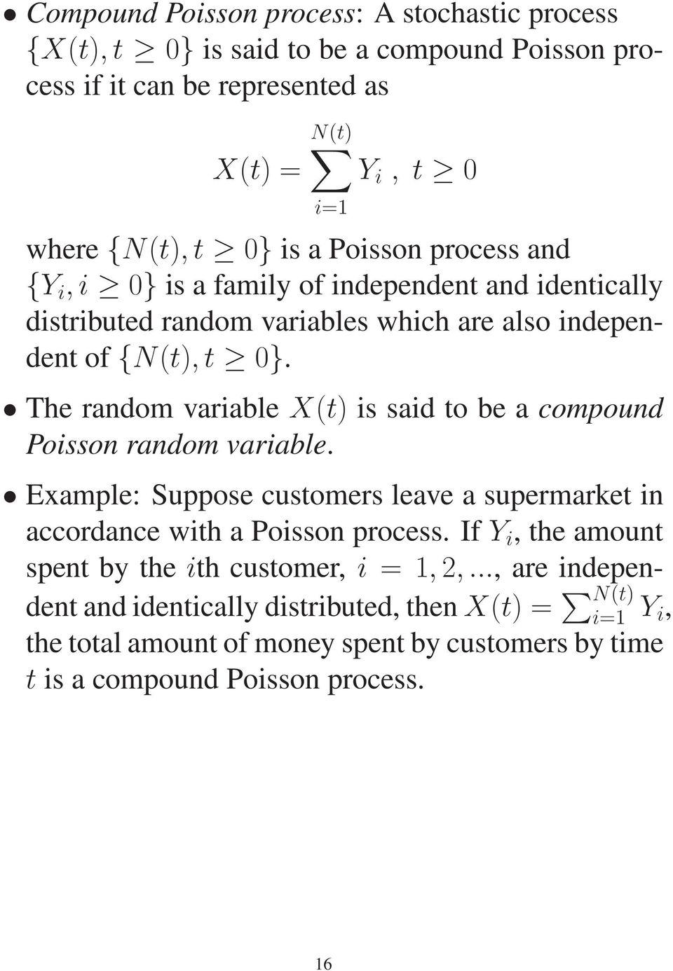 The random variable X(t) is said to be a compound Poisson random variable. Example: Suppose customers leave a supermarket in accordance with a Poisson process.