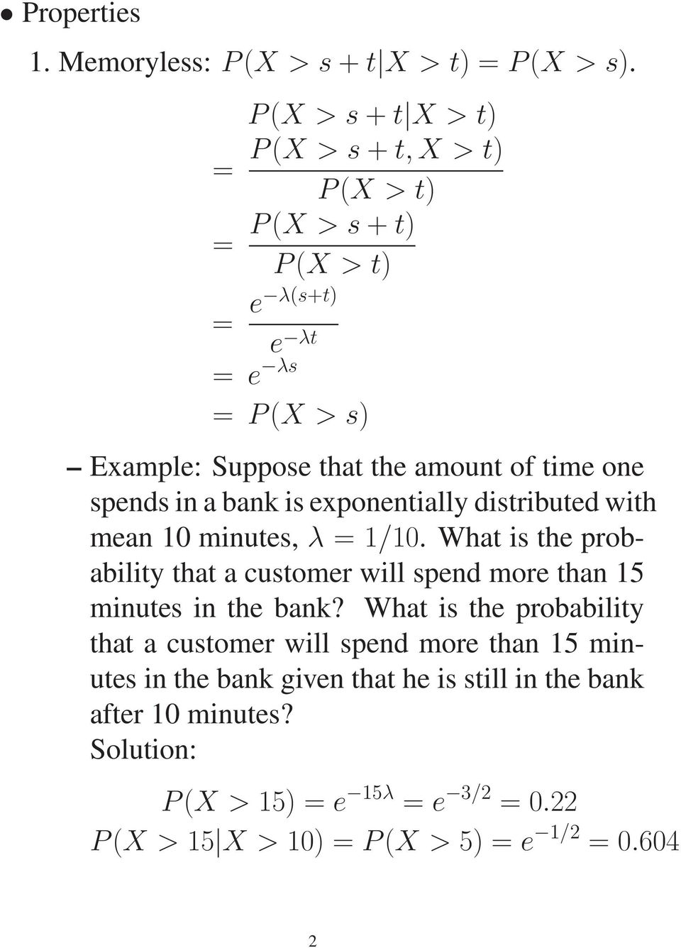 one spends in a bank is exponentially distributed with mean 10 minutes, λ = 1/10.