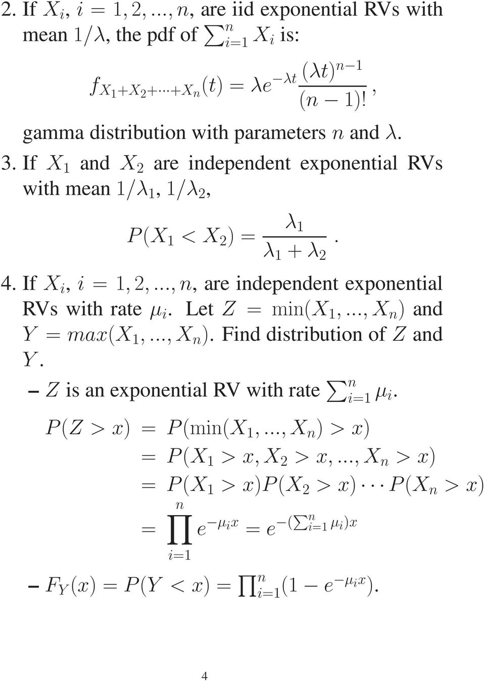 If X i, i = 1, 2,...,n, are independent exponential RVs with rate µ i. Let Z = min(x 1,...,X n ) and Y = max(x 1,...,X n ). Find distribution of Z and Y.