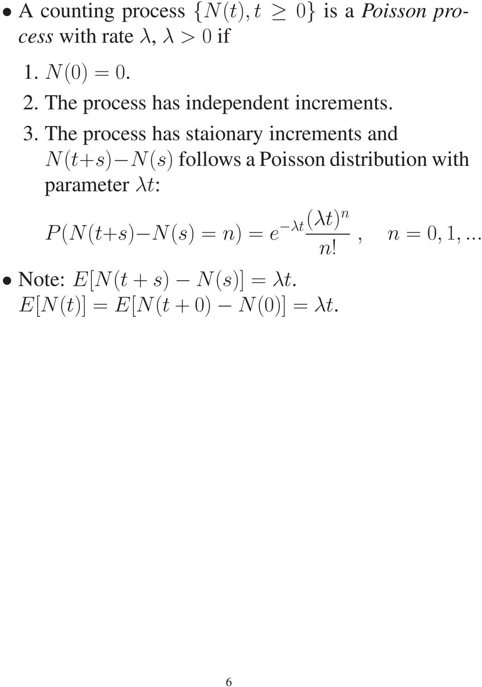 The process has staionary increments and N(t+s) N(s) follows a Poisson distribution