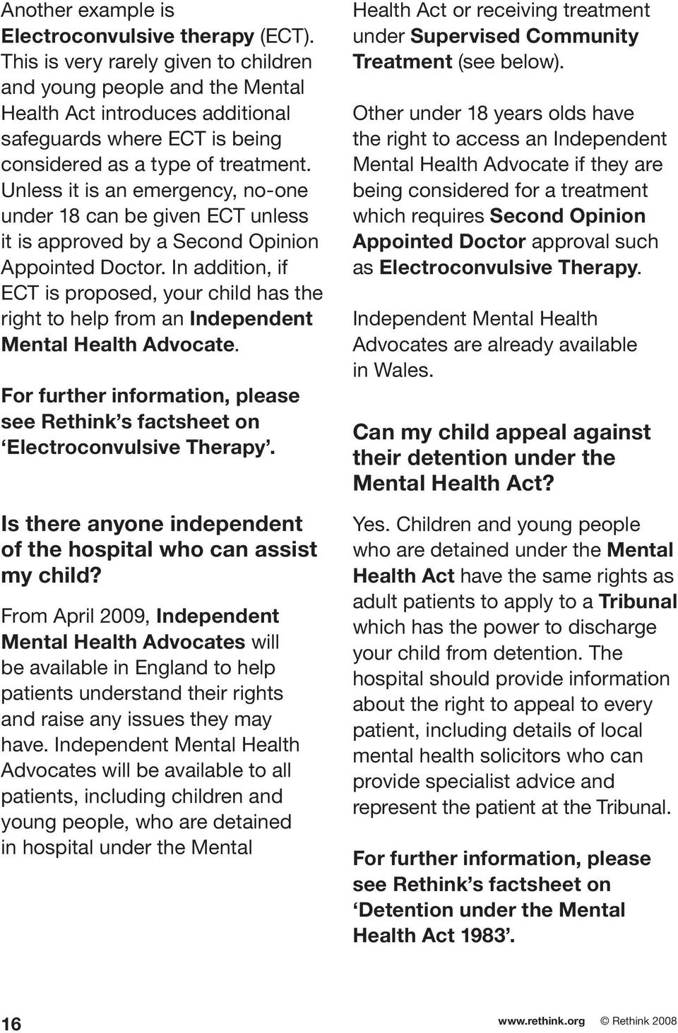 Unless it is an emergency, no-one under 18 can be given ECT unless it is approved by a Second Opinion Appointed Doctor.