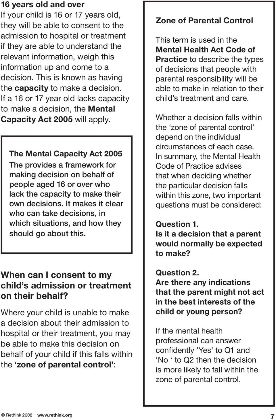 The Mental Capacity Act 2005 The provides a framework for making decision on behalf of people aged 16 or over who lack the capacity to make their own decisions.