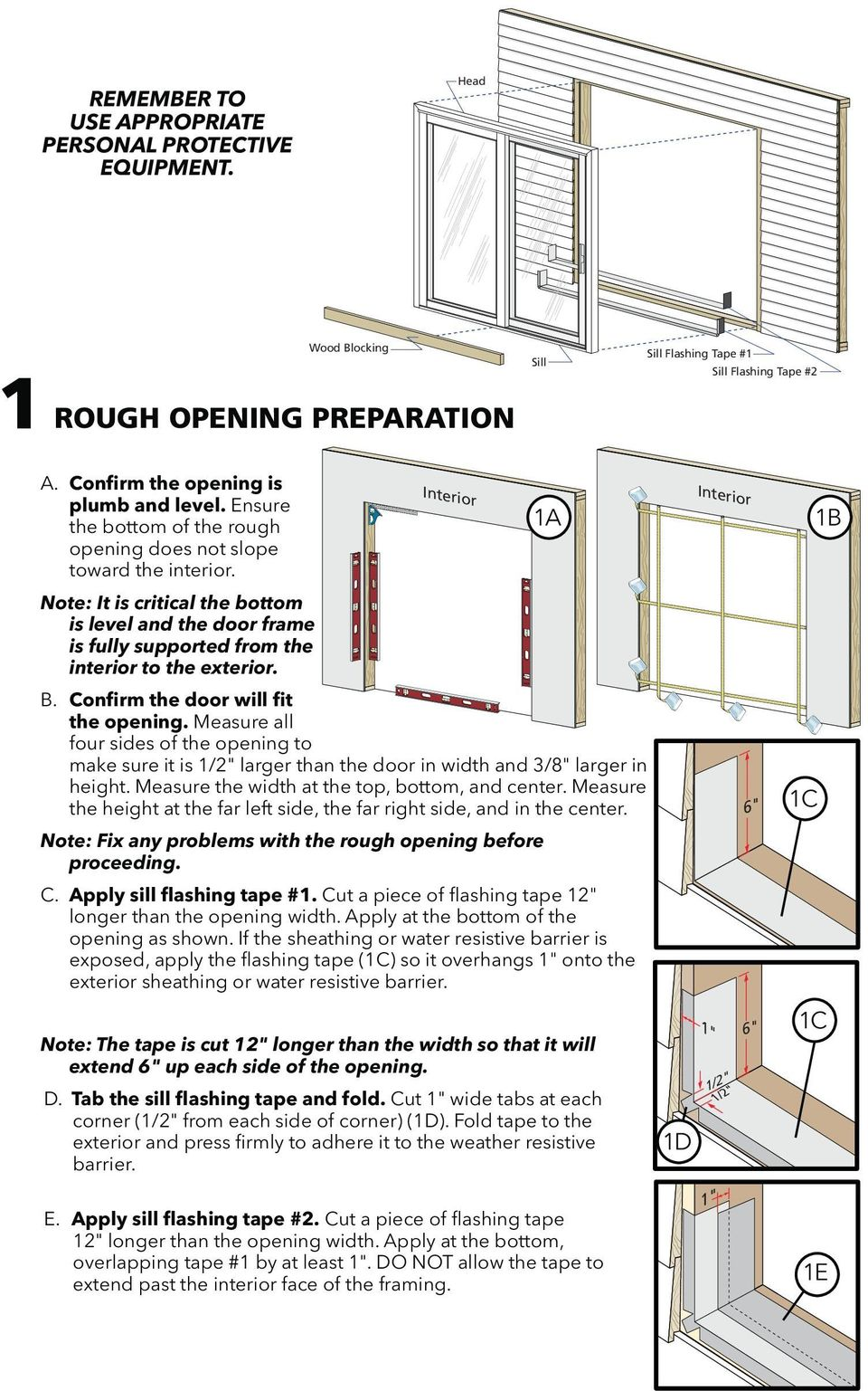 "Confirm the door will fit the opening. Measure all four sides of the opening to make sure it is 1/2"" larger than the door in width and 3/8"" larger in height."