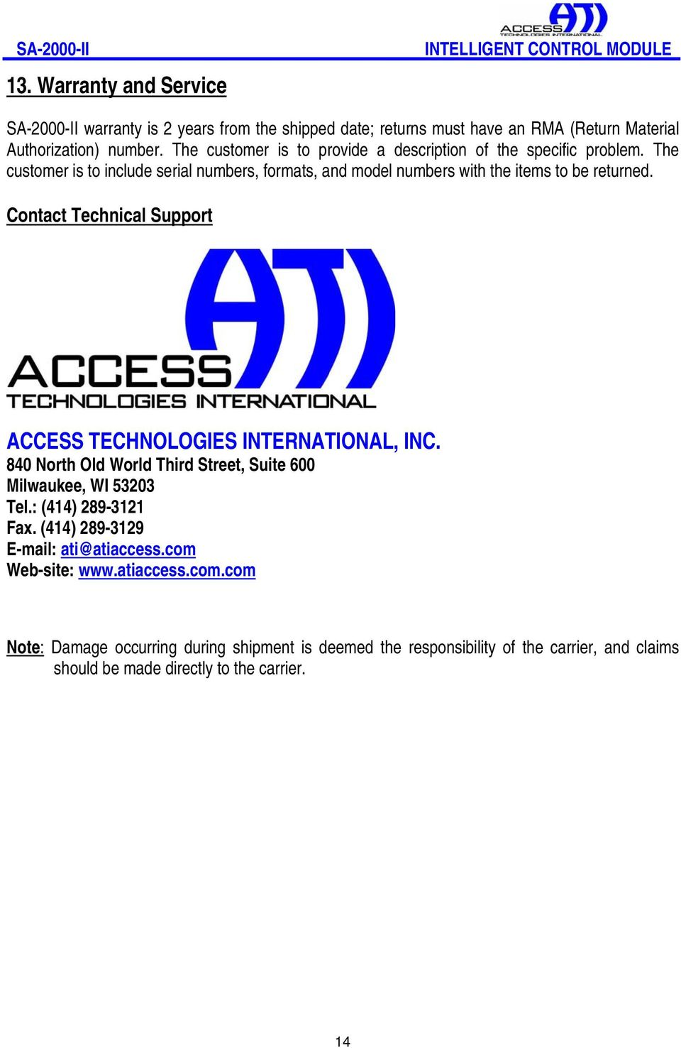 Contact Technical Support ACCESS TECHNOLOGIES INTERNATIONAL, INC. 840 North Old World Third Street, Suite 600 Milwaukee, WI 53203 Tel.: (414) 289-3121 Fax.