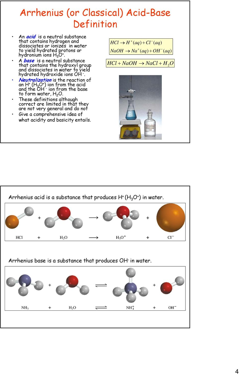 Neutralization is the reaction of an + ( 3 O + ) ion from the acid and the O - ion from the base to form water, 2 O.