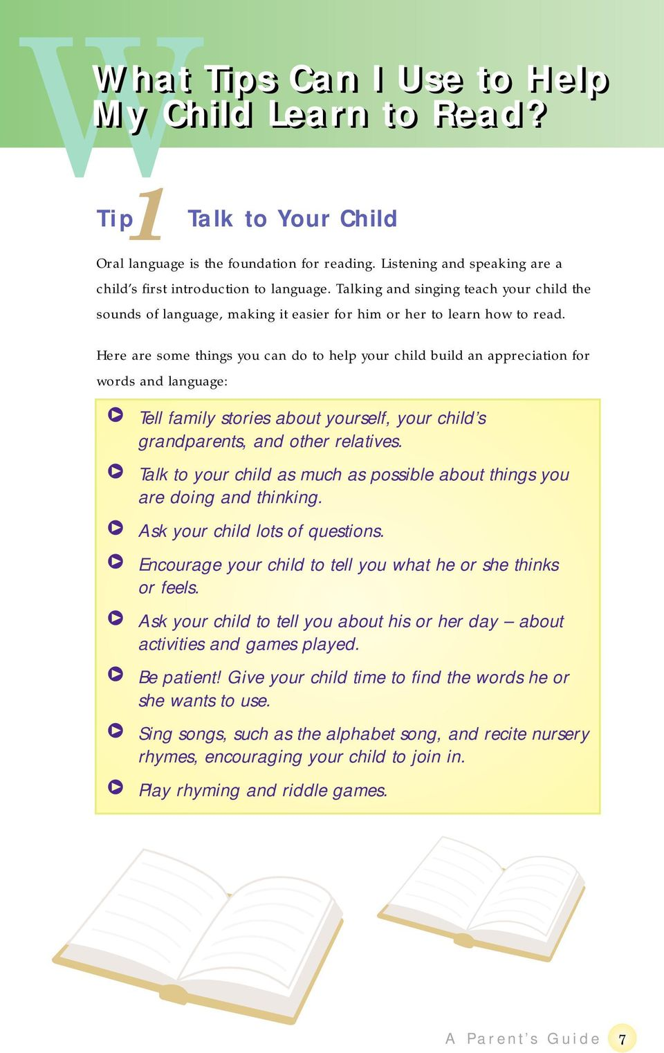 Here are some things you can do to help your child build an appreciation for words and language: P Tell family stories about yourself, your child s grandparents, and other relatives.