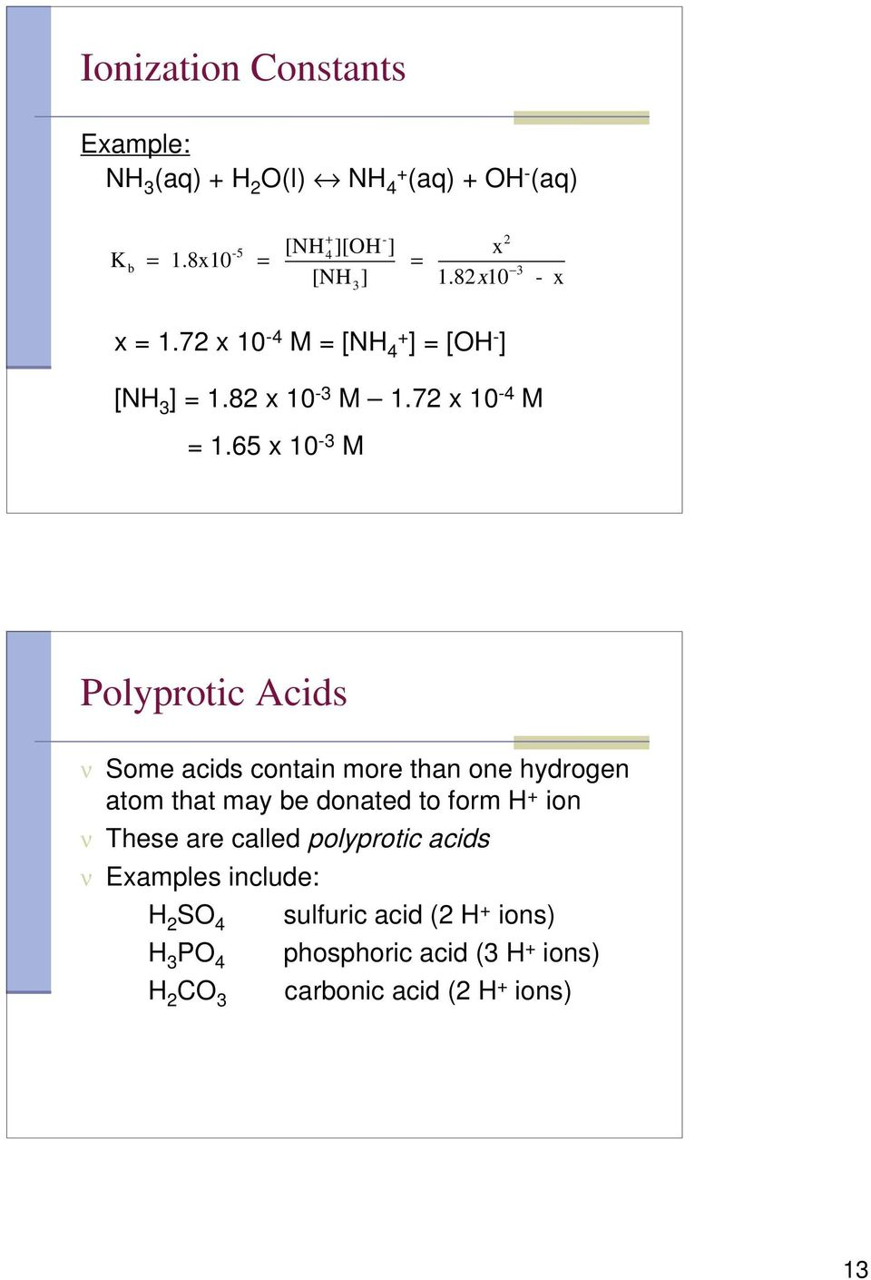 65 x 10-3 M Polyprotic Acids ν Some acids contain more than one hydrogen atom that may be donated to form H + ion ν These