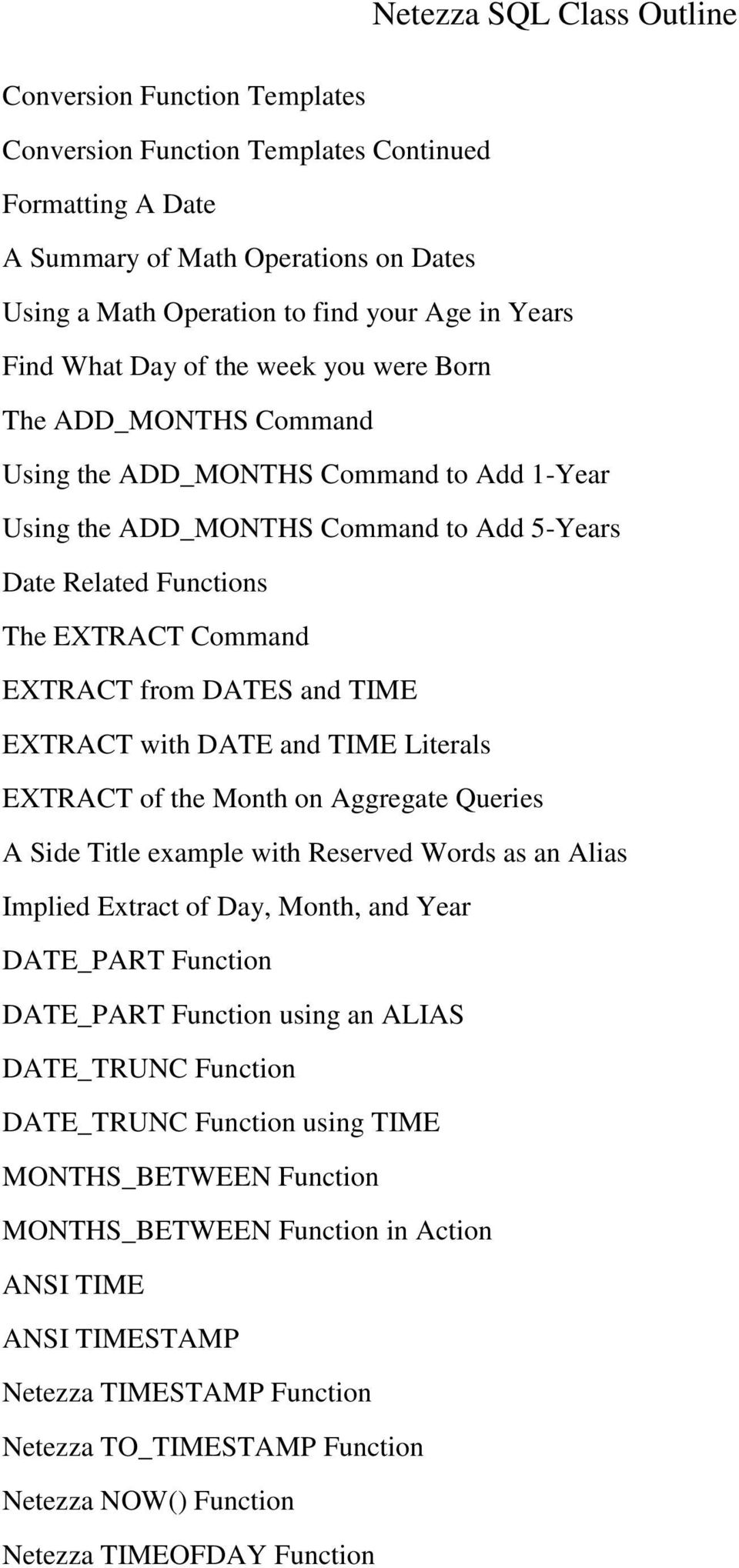 EXTRACT with DATE and TIME Literals EXTRACT of the Month on Aggregate Queries A Side Title example with Reserved Words as an Alias Implied Extract of Day, Month, and Year DATE_PART Function DATE_PART