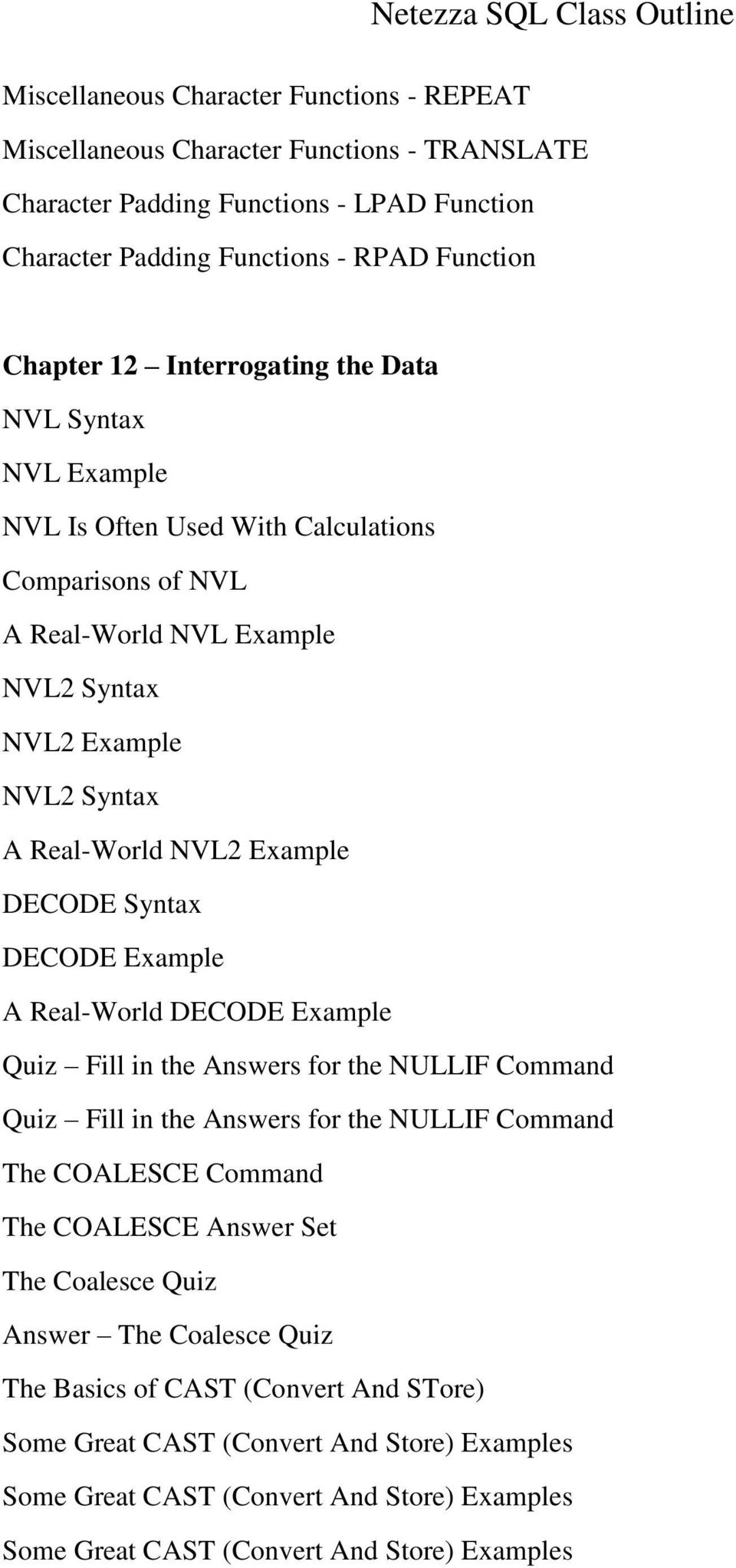 Syntax DECODE Example A Real-World DECODE Example Quiz Fill in the Answers for the NULLIF Command Quiz Fill in the Answers for the NULLIF Command The COALESCE Command The COALESCE Answer Set The