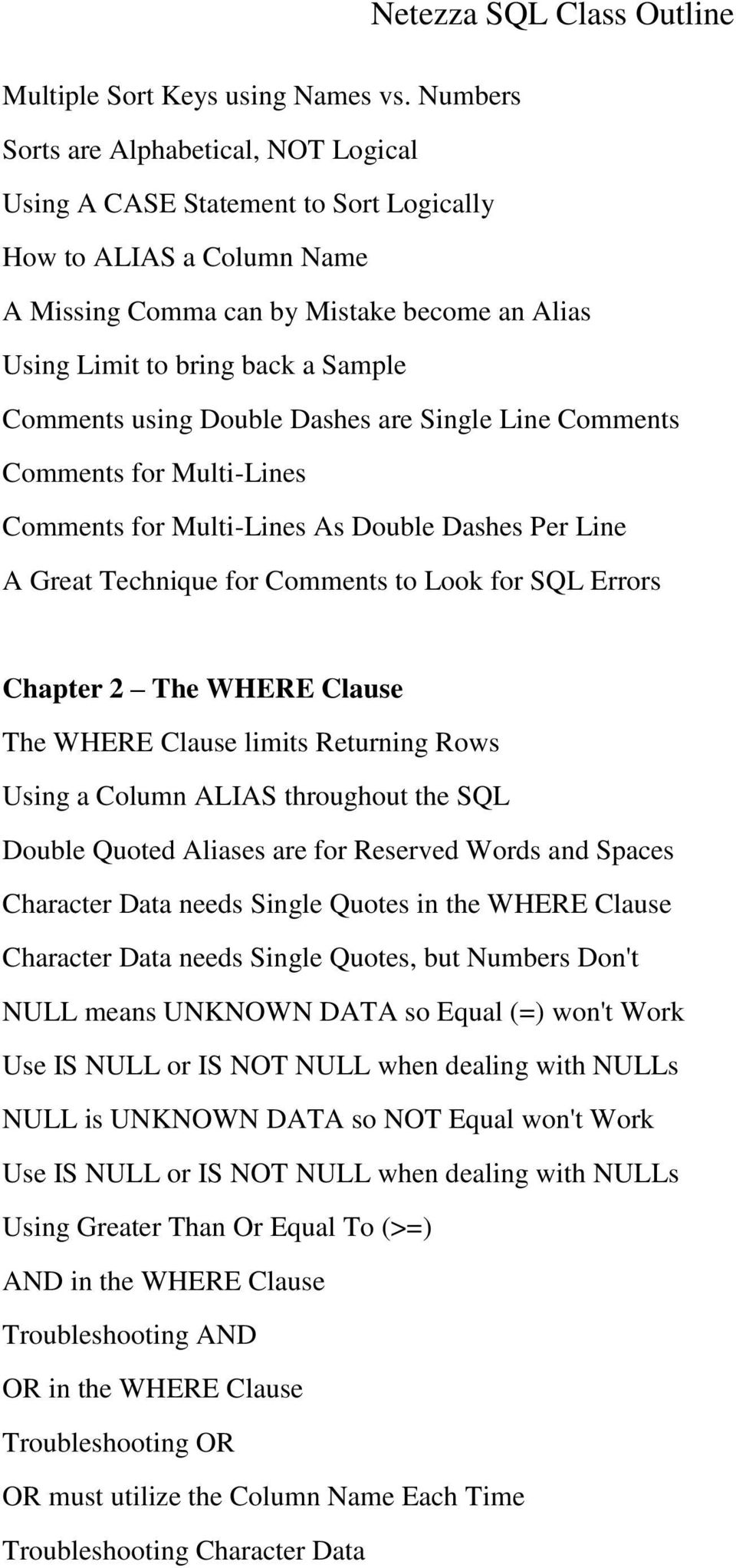 Comments using Double Dashes are Single Line Comments Comments for Multi-Lines Comments for Multi-Lines As Double Dashes Per Line A Great Technique for Comments to Look for SQL Errors Chapter 2 The