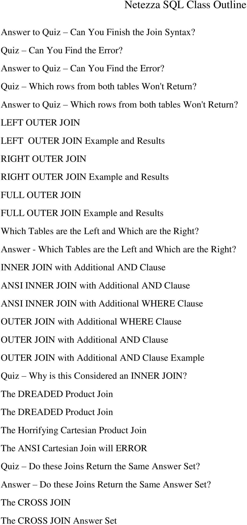 LEFT OUTER JOIN LEFT OUTER JOIN Example and Results RIGHT OUTER JOIN RIGHT OUTER JOIN Example and Results FULL OUTER JOIN FULL OUTER JOIN Example and Results Which Tables are the Left and Which are