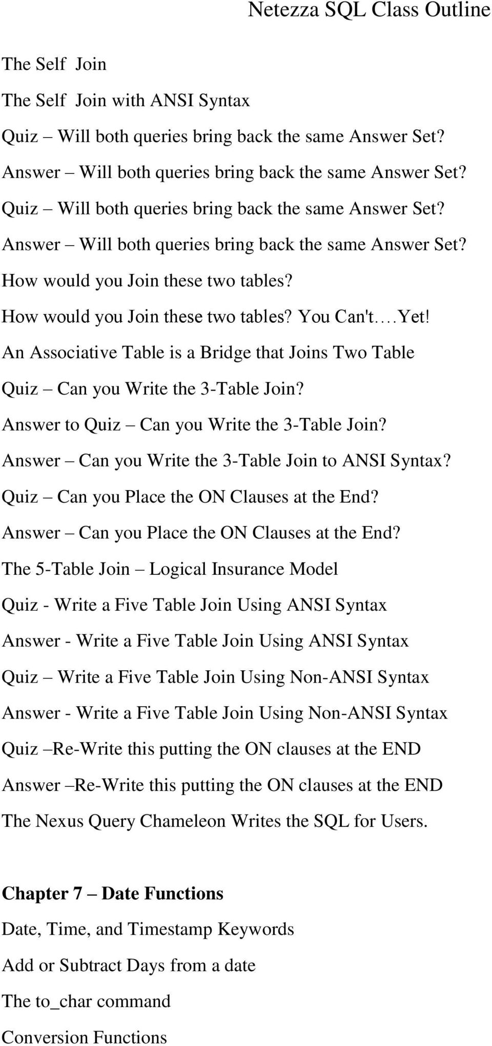 An Associative Table is a Bridge that Joins Two Table Quiz Can you Write the 3-Table Join? Answer to Quiz Can you Write the 3-Table Join? Answer Can you Write the 3-Table Join to ANSI Syntax?