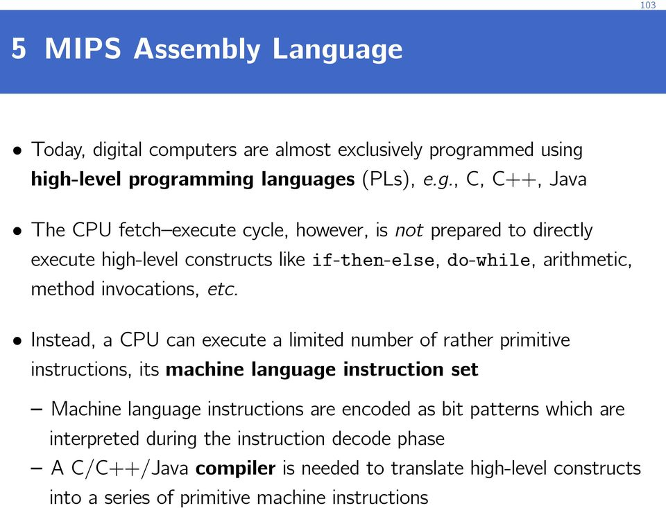 can execute a limited number of rather primitive instructions, its machine language instruction set Machine language instructions are encoded as bit patterns which
