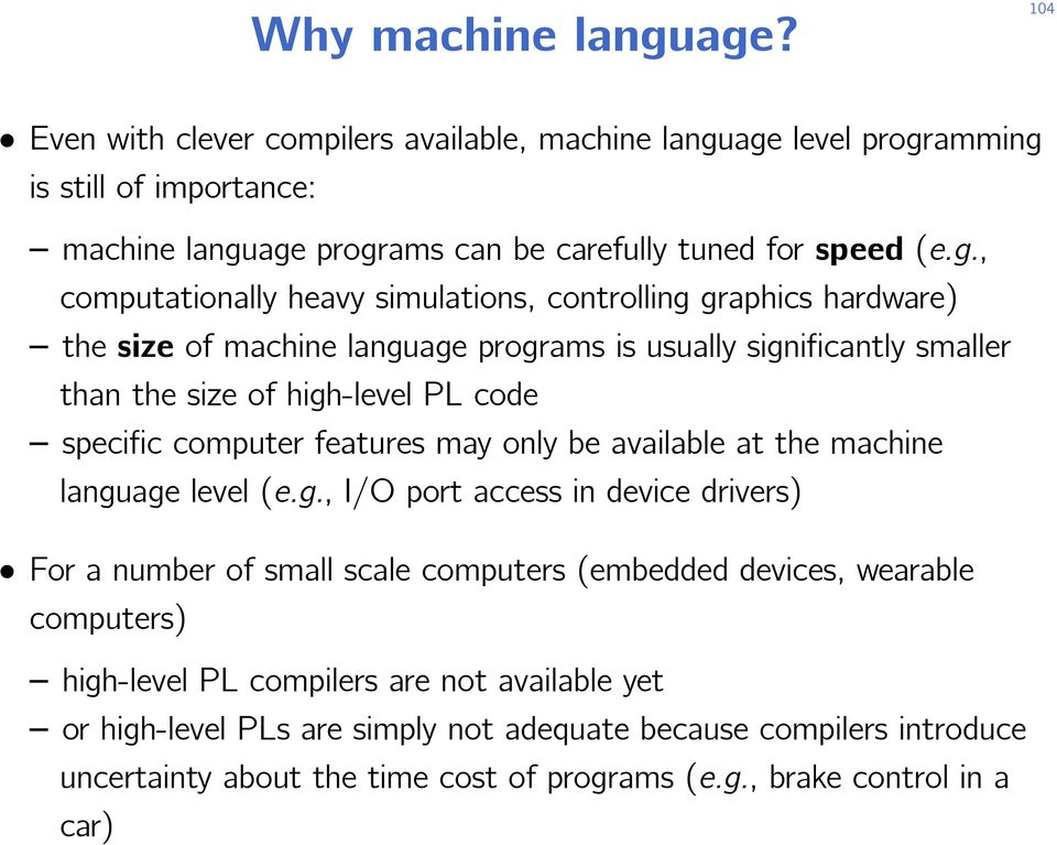 car) 104 Even with clever compilers available, machine language level programming is still of importance: machine language programs can be carefully tuned for speed (eg, computationally