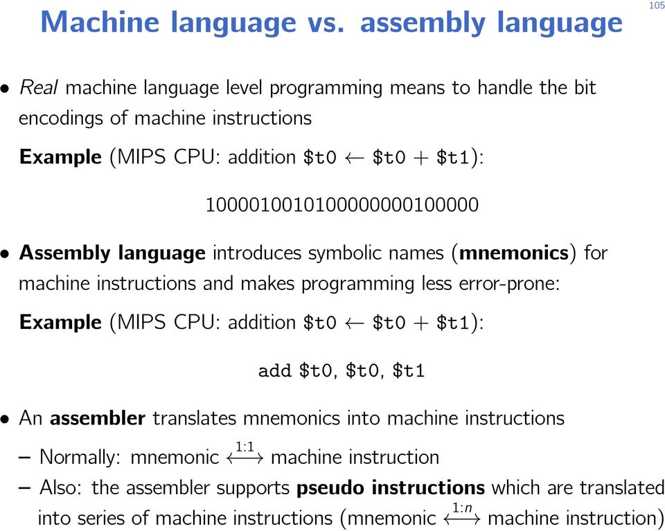 error-prone: Example (MIPS CPU: addition $t0 $t0 + $t1): add $t0, $t0, $t1 An assembler translates mnemonics into machine instructions Normally: mnemonic 1:1