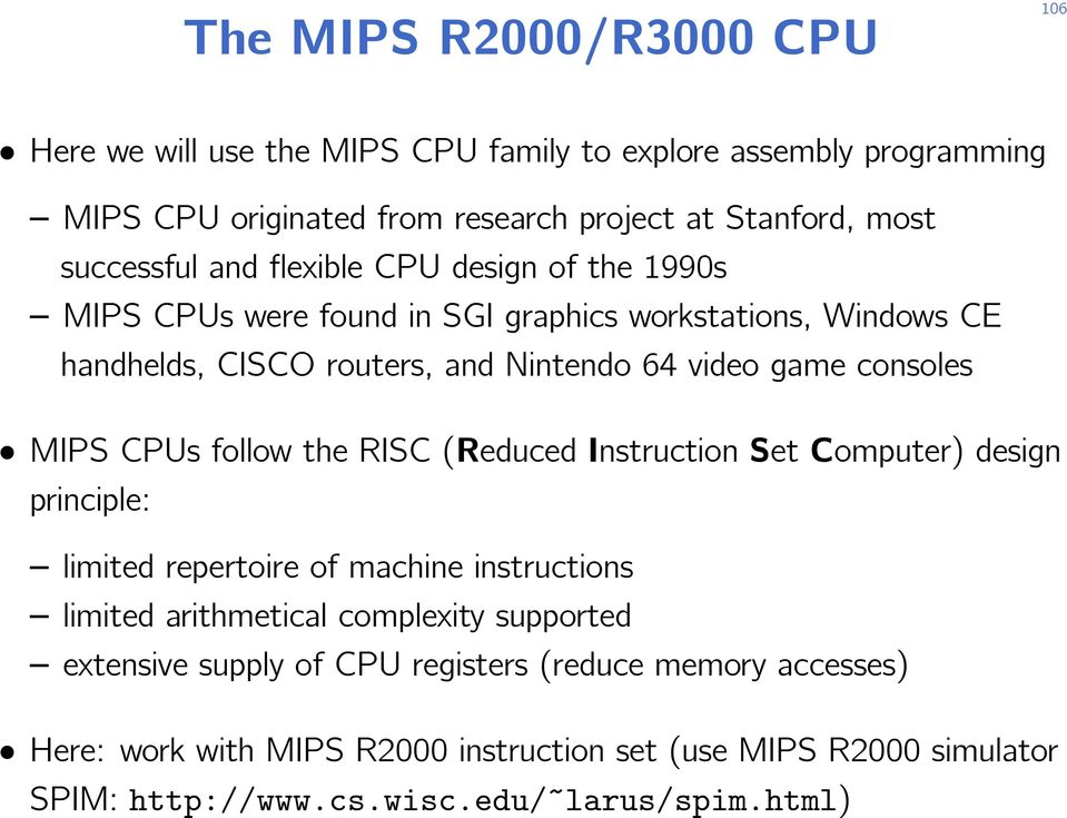 consoles MIPS CPUs follow the RISC (Reduced Instruction Set Computer) design principle: limited repertoire of machine instructions limited arithmetical complexity