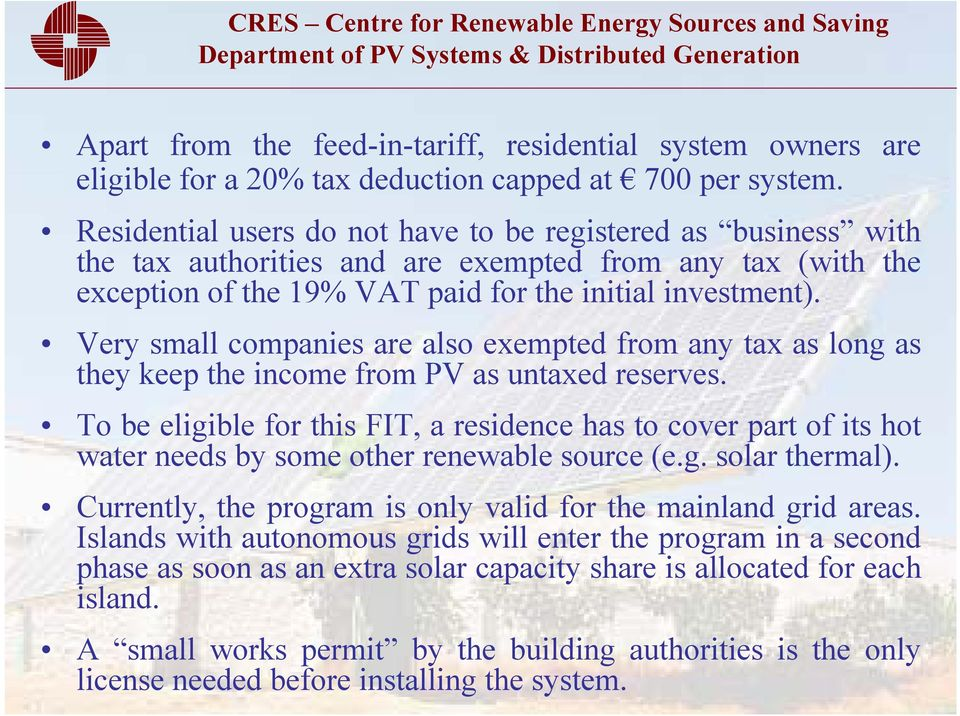 Very small companies are also exempted from any tax as long as they keep the income from PV as untaxed reserves.
