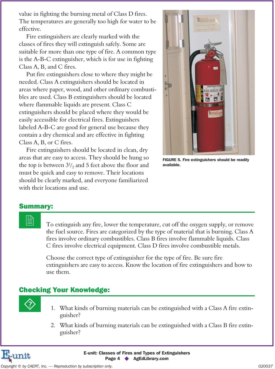 A common type is the A-B-C extinguisher, which is for use in fighting Class A, B, and C fires. Put fire extinguishers close to where they might be needed.