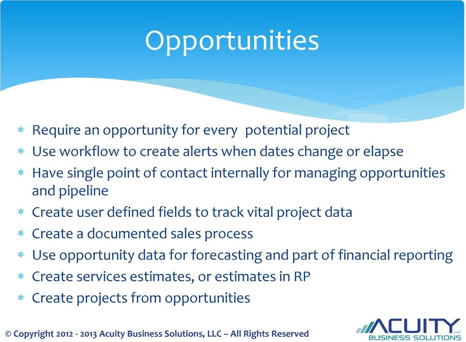 defined fields to track vital project data Create a documented sales process Use opportunity data for