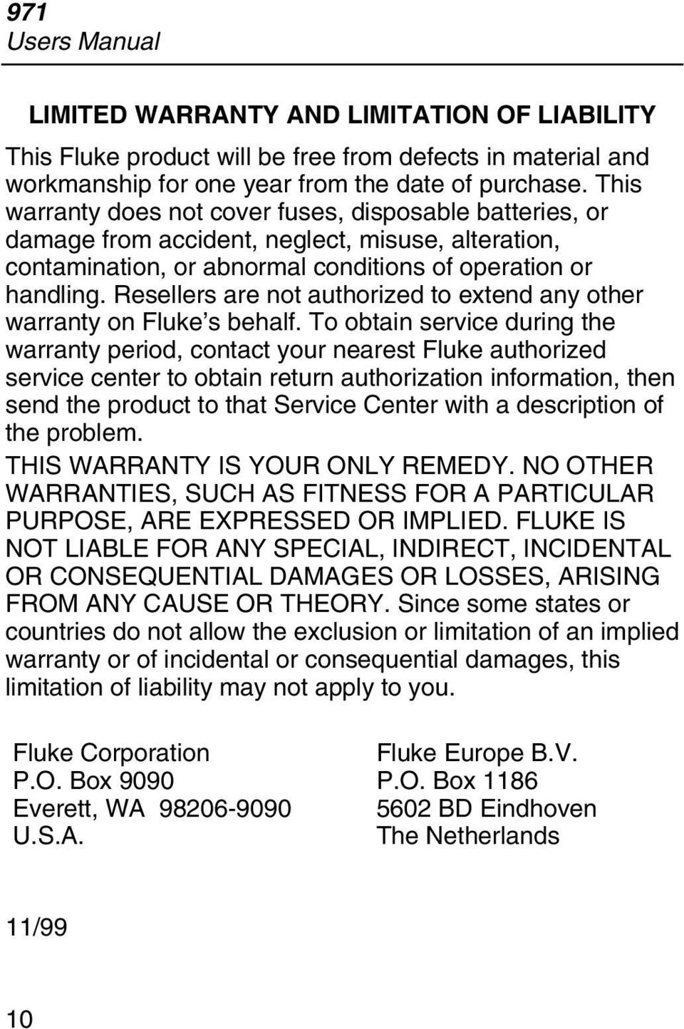 Resellers are not authorized to extend any other warranty on Fluke s behalf.