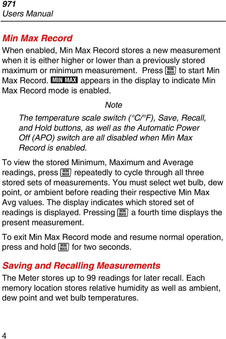 Note The temperature scale switch ( C/ F), Save, Recall, and Hold buttons, as well as the Automatic Power Off (APO) switch are all disabled when Min Max Record is enabled.