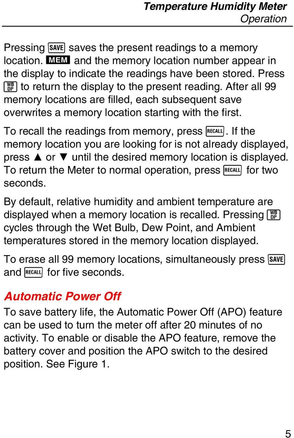 To recall the readings from memory, press R. If the memory location you are looking for is not already displayed, press or until the desired memory location is displayed.
