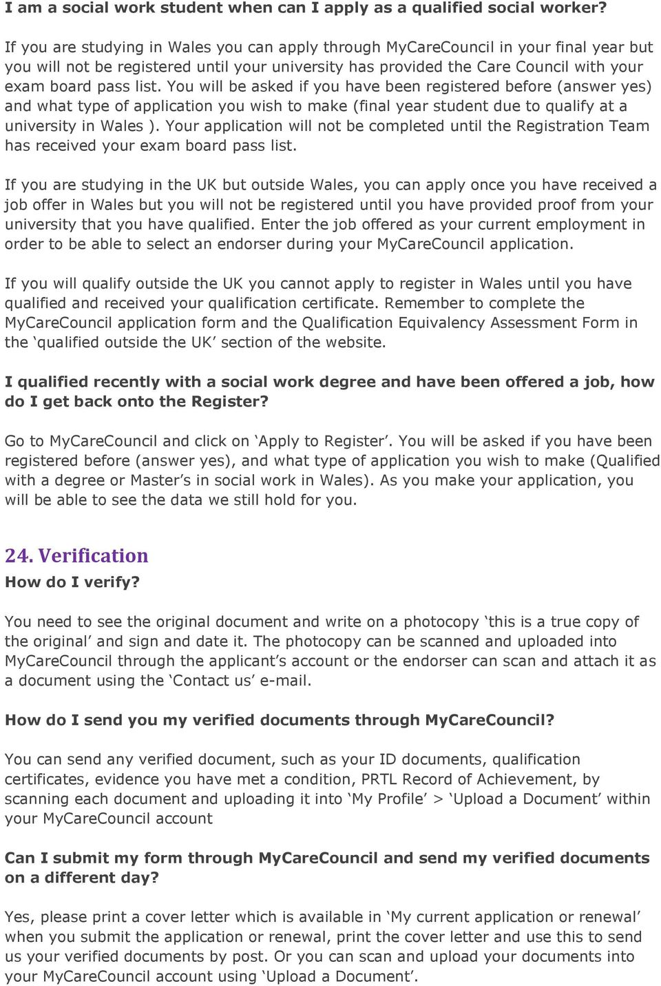 You will be asked if you have been registered before (answer yes) and what type of application you wish to make (final year student due to qualify at a university in Wales ).