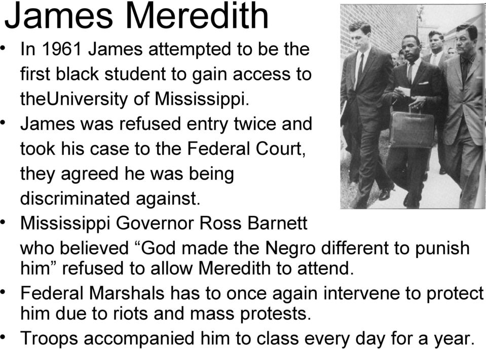 Mississippi Governor Ross Barnett who believed God made the Negro different to punish him refused to allow Meredith to attend.